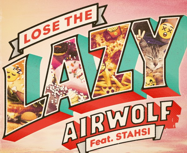 Airwolf - Lose The Lazy ft Stahsi - Artwork