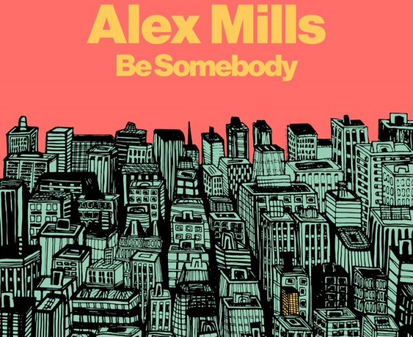 Alex Mills - Be Somebody - Artwork