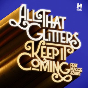 All That Glitters feat. Maggie Szabo - Keep It Coming - Artwork