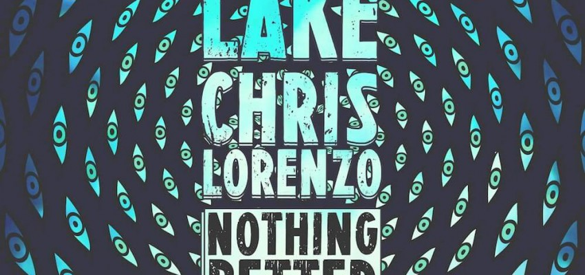 Chris Lake & Chris Lorenzo - Nothing Better - Artwork-2