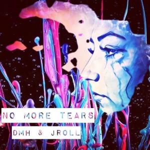 DMH & Jroll - No More Tears - Artwork