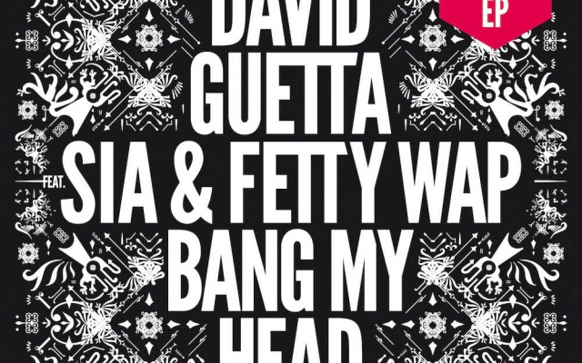 DAVID GUETTA FEAT SIA FETTY WAP BANG MY HEAD 320 MP3 СКАЧАТЬ БЕСПЛАТНО
