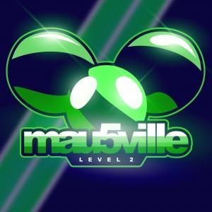 Deadmau5 - mau5ville - Level 2 v2