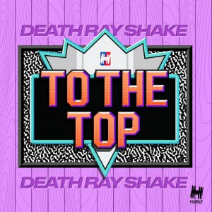 Death Ray Shake - To The Top - Artwork
