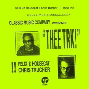 Felix Da Housecat x Chris Trucher - Thee Trk! [Honey Dijon Edit] - Artwork