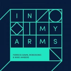 Ferreck Dawn, Robosonic & Nikki Ambers - In My Arms - Artwork