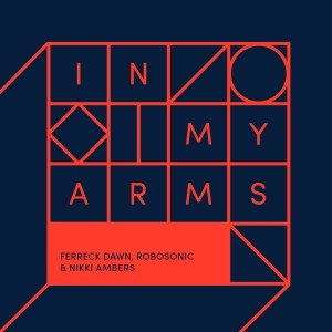 Ferreck Dawn, Robosonic & Nikki Ambers - In My Arms [Qubiko Remix] - Artwork
