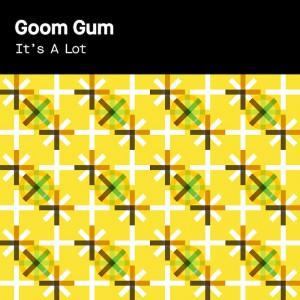 Goom Gum - It's A Lot - Artwork