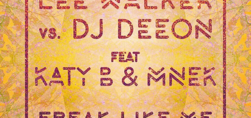 Lee Walker vs DJ Deeon Feat Katy B & MNEK - Freak Like Me [Remixes] - Artwork-2