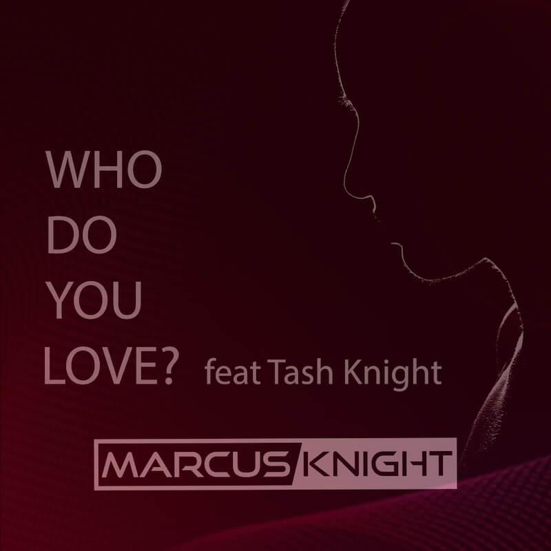 Marcus Knight ft Tash Knight - Who Do You Love - Artwork