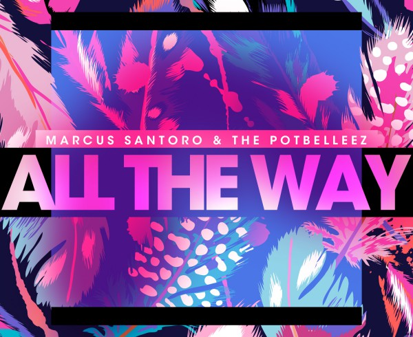 Marcus Santoro & The Potbelleez - All The Way Artwork