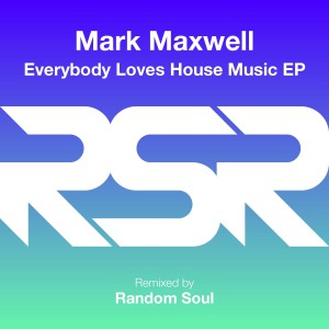Mark Maxwell - Everybody Loves House Music EP - Artwork