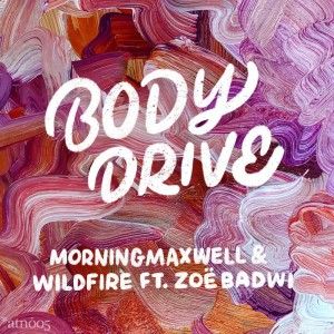 MorningMaxwell & Wildfire Ft. Zoe Badwi - Body Drive - Artwork