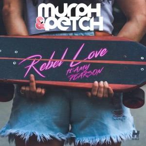 Murph & Petch ft Amy Pearson - Rebel Love - Artwork
