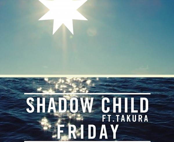 Shadow Child ft Takura - Friday