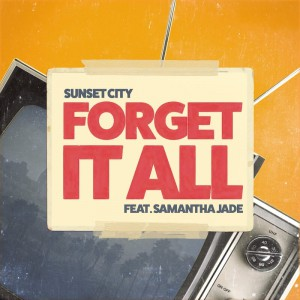 Sunset City ft Samantha Jade - Forget It All - Artwork