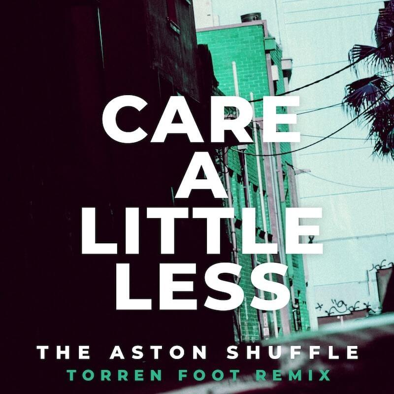 The Aston Shuffle - Care A Little Less [Torren Foot Remix] - Artwork