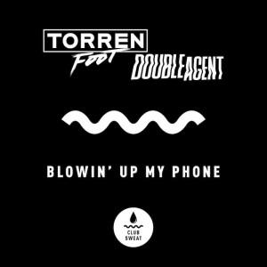 Torren Foot & Double Agent - Blowin' Up My Phone [RADIO EMBARGO UNTIL AUG 30] - Artwork