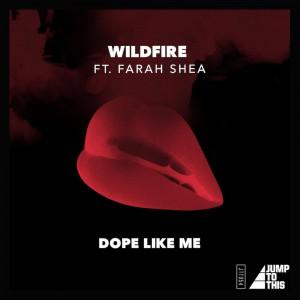 Wildfire Ft Farah Shea - Dope Like Me - Artwork-2