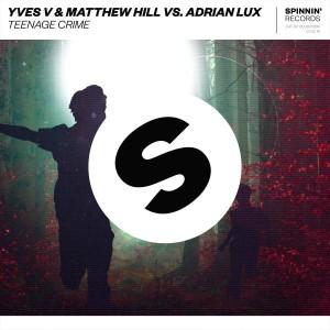 Yves V & Matthew Hill vs Adrian Lux - Teenage Crime
